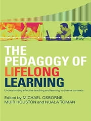 The Pedagogy of Lifelong Learning - Understanding Effective Teaching and Learning in Diverse Contexts ebook by Michael Osborne, Muir Houston, Nuala Toman