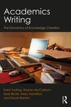Academics Writing - The Dynamics of Knowledge Creation eBook by Karin Tusting, Sharon McCulloch, Ibrar Bhatt,...