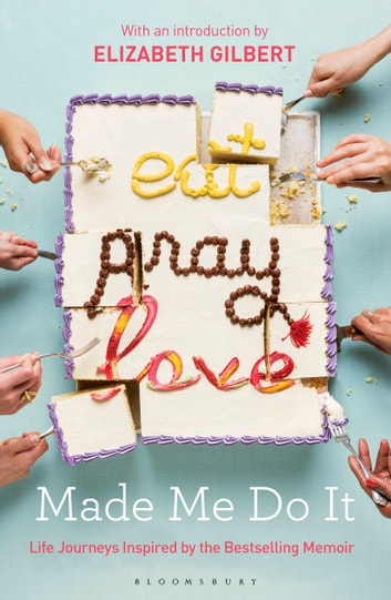 Eat Pray Love Made Me Do It - Life Journeys Inspired by the Bestselling Memoir ebook by