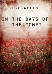 In The Days Of The Comet ebook by H G Wells