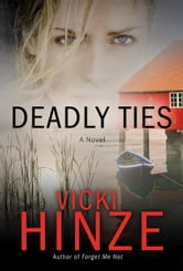 Deadly Ties - A Novel ebook by Vicki Hinze