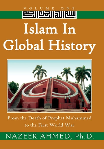 Islam in Global History: Volume One ebook by Dr. Nazeer Ahmed