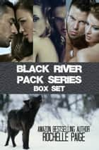 Black River Pack Series Box Set ebook by Rochelle Paige