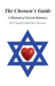 The Chossen's Guide, A Manual of Jewish Intimacy ebook by Chayeh Gittel Bas Reuven