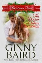 The Doctor Orders Christmas (Christmas Town, Book 4) ebook by Ginny Baird