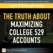 The Truth About Maximizing College 529 Accounts ebook by Lynn O'Shaughnessy