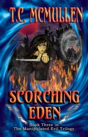 Scorching Eden: Book Three of the Manipulated Evil Trilogy ebook by T.C. McMullen