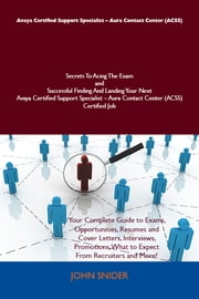 Avaya Certified Support Specialist - Aura Contact Center (ACSS) Secrets To Acing The Exam and Successful Finding And Landing Your Next Avaya Certified Support Specialist - Aura Contact Center (ACSS) Certified Job ebook by Snider John