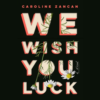 We Wish You Luck - A Novel audiobook by Caroline Zancan