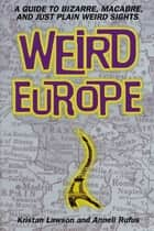Weird Europe ebook by Kristan Lawson,Anneli Rufus