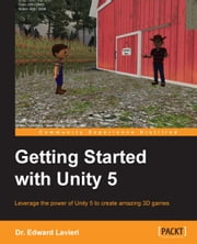 Getting Started with Unity 5 ebook by Dr. Edward Lavieri