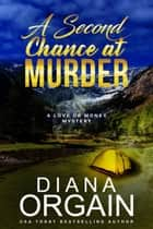 A Second Chance at Murder - A Love or Money Mystery, #2 ebook by Diana Orgain