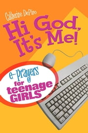 Hi God, It's Me! - E-Prayers for Teenage Girls ebook by Catherine DePino