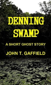 Denning Swamp: A Ghost Story ebook by John Gaffield