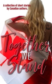 Together We Stand ebook by JA Lafrance, Geri Glenn, C.A. King,...