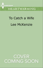 To Catch a Wife ebook by Lee McKenzie