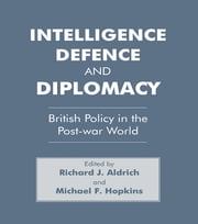 Intelligence, Defence and Diplomacy - British Policy in the Post-War World ebook by Richard J. Aldrich,Michael F. Hopkins