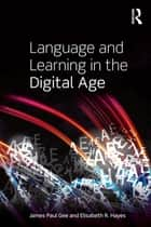 Language and Learning in the Digital Age ebook by James Paul Gee, Elisabeth R. Hayes