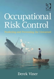 Occupational Risk Control - Predicting and Preventing the Unwanted ebook by Mr Derek Viner