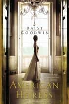 The American Heiress ebook by Daisy Goodwin