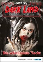 Dark Land 27 - Horror-Serie - Die schwärzeste Nacht ebook by Rafael Marques