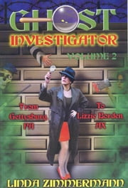 Ghost Investigator Volume 2: From Gettysburg to Lizzie Borden ebook by Linda Zimmermann