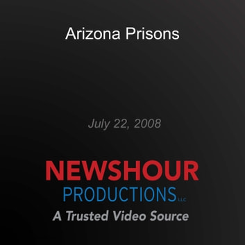 Arizona Prisons - July 22, 2008 audiobook by PBS NewsHour