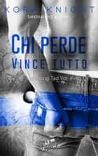 Chi perde vince tutto - Upending Tad, Vol.1 ebook by Kora Knight