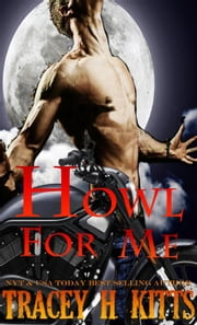 Howl for Me ebook by Tracey H. Kitts