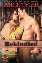 Rekindled - Dallas Fire & Rescue, #1 ebook by Paige Tyler