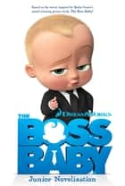 The Boss Baby Junior Novelization ebook by Tracey West