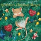 Mortimer's Christmas Manger ebook by Karma Wilson, Jane Chapman