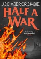 Half a War (Shattered Sea, Book 3) ebook by Joe Abercrombie