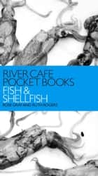 River Cafe Pocket Books: Fish and Shellfish ebook by Rose Gray, Ruth Rogers