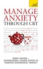 Manage Anxiety Through CBT: Teach Yourself ebook by Windy Dryden
