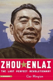 Zhou Enlai - The Last Perfect Revolutionary ebook by Gao Wenqian