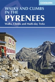 Walks and Climbs in the Pyrenees - Walks, Climbs and Multi-day Treks ebook by Kev Reynolds