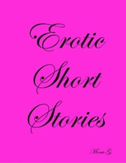 Erotic Short Stories ebook by Mona G.