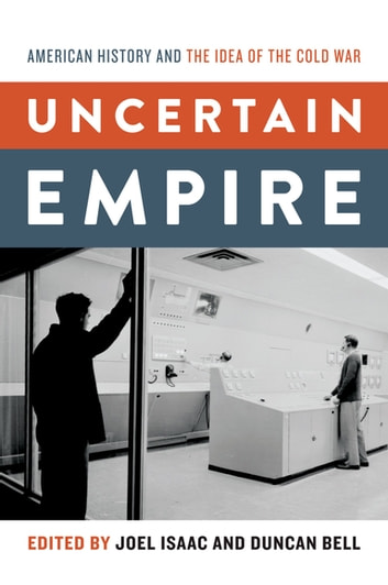 Uncertain Empire - American History and the Idea of the Cold War ebook by