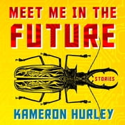 Meet Me in the Future - Stories audiobook by Kameron Hurley