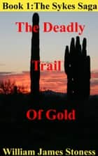 The Deadly Trail of Gold ebook by William James Stoness