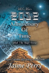 Dec.21, 2012 Anniversary Of Time - What The Maya Knew ebook by Jaime Perry