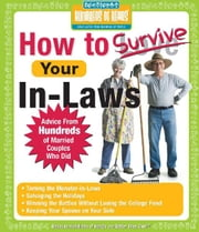 How to Survive Your In-Laws - Advice from Hundreds of Married Couples Who Did ebook by Hundreds of Heads Books