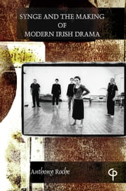 Synge: The Making of Modern Irish Drama ebook by Anthony Roche