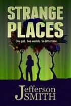 Strange Places - Finding Tayna, #1 ebook by Jefferson Smith