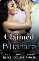 Claimed By The Billionaire - 3 Book Box Set ebook by Maya Blake, Dani Collins, Victoria Parker