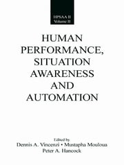 Human Performance, Situation Awareness, and Automation - Current Research and Trends HPSAA II, Volumes I and II ebook by Dennis A. Vincenzi,Mustapha Mouloua,Peter A. Hancock