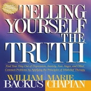 Telling Yourself the Truth - Find Your Way Out of Depression, Anxiety, Fear, Anger, and Other Common Problems by Applying the Principles of Misbelief Therapy audiobook by William Backus, Marie Chapian