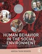 Human Behavior in the Social Environment ebook by Anissa Taun Rogers