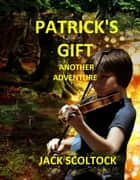 Patrick's Gift (Another Adventure) ebook by Jack Scoltock